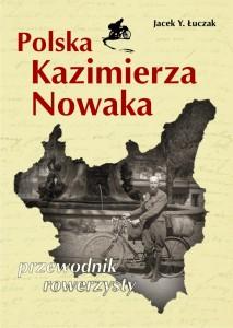 3. Polska Kazimierza Nowaka. Przewodnik rowerzysty.